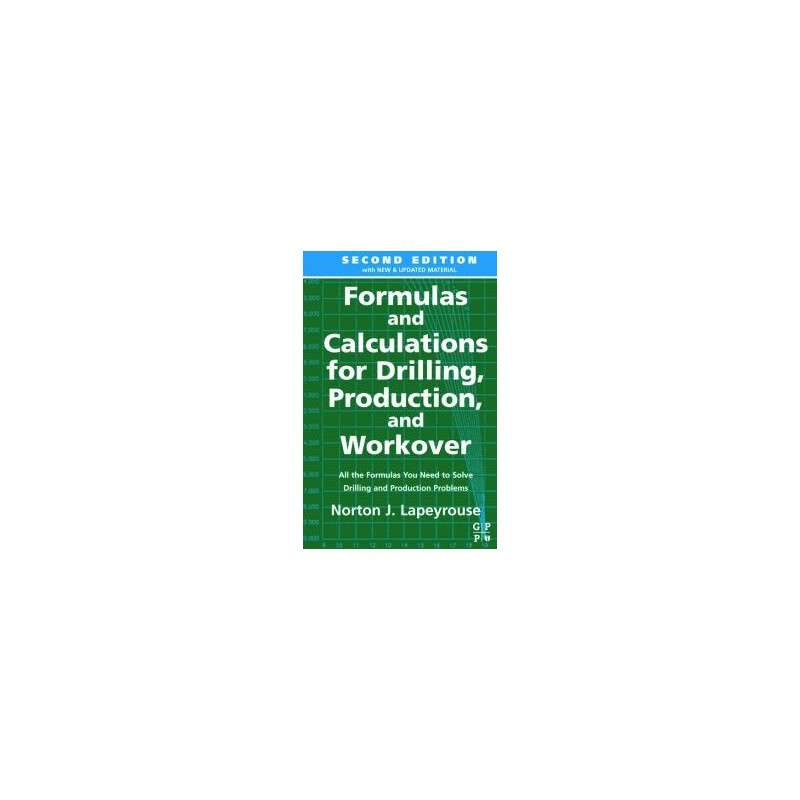 formulas and calculations for drilling production and workover all the formulas you need to solve drilling and production problems