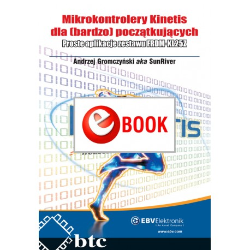 Mikrokontrolery Kinetis dla (bardzo) początkujących. Proste aplikacje zestawu FRDM-KL25Z (e-book)