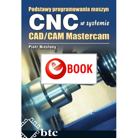 Basics of programming CNC machines in the CAD / CAM Mastercam system (e-book)