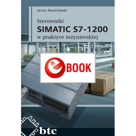 SIMATIC S7-1200 controllers in engineering practice (e-book)