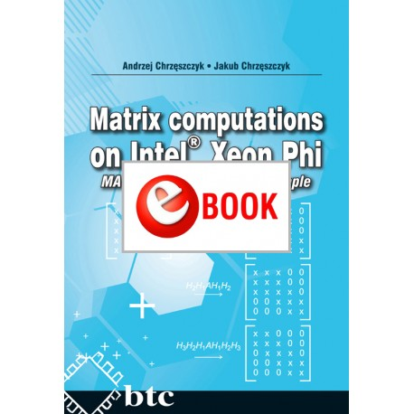 Matrix computations on Intel® Xeon Phi MAGMA MIC and MKL by example (e-book)
